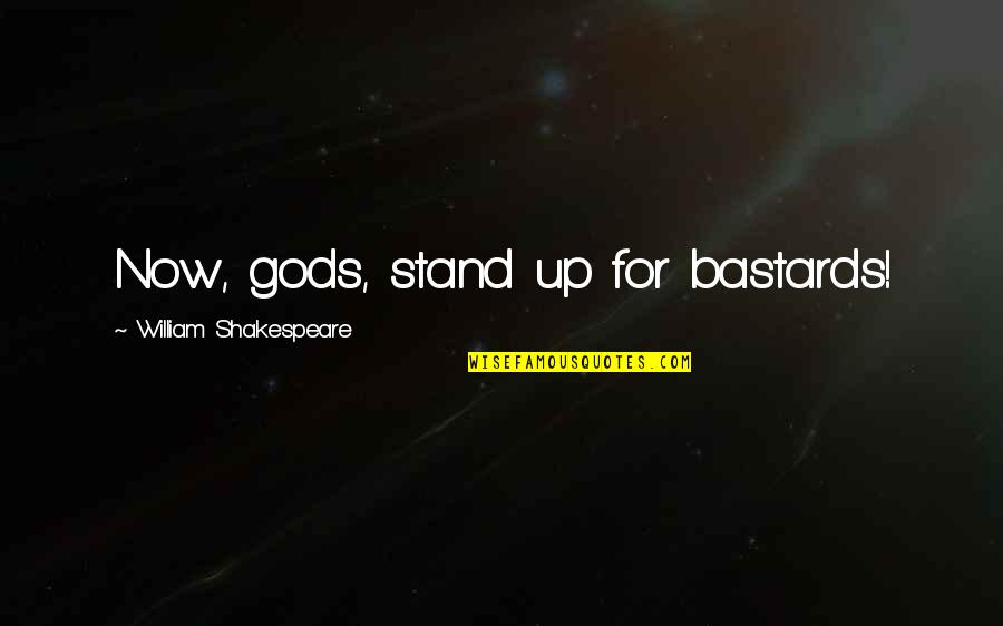 Urime Ditlindja Quotes By William Shakespeare: Now, gods, stand up for bastards!