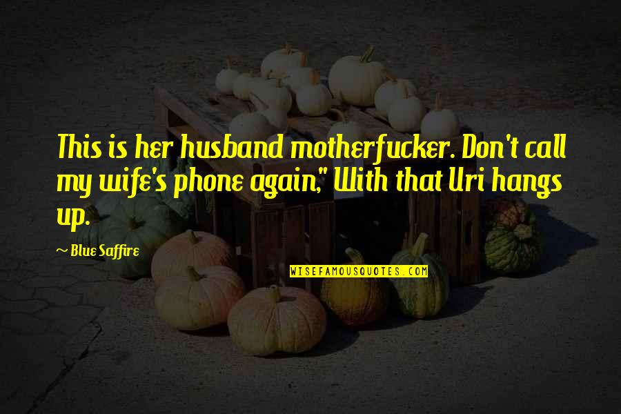 Uri's Quotes By Blue Saffire: This is her husband motherfucker. Don't call my
