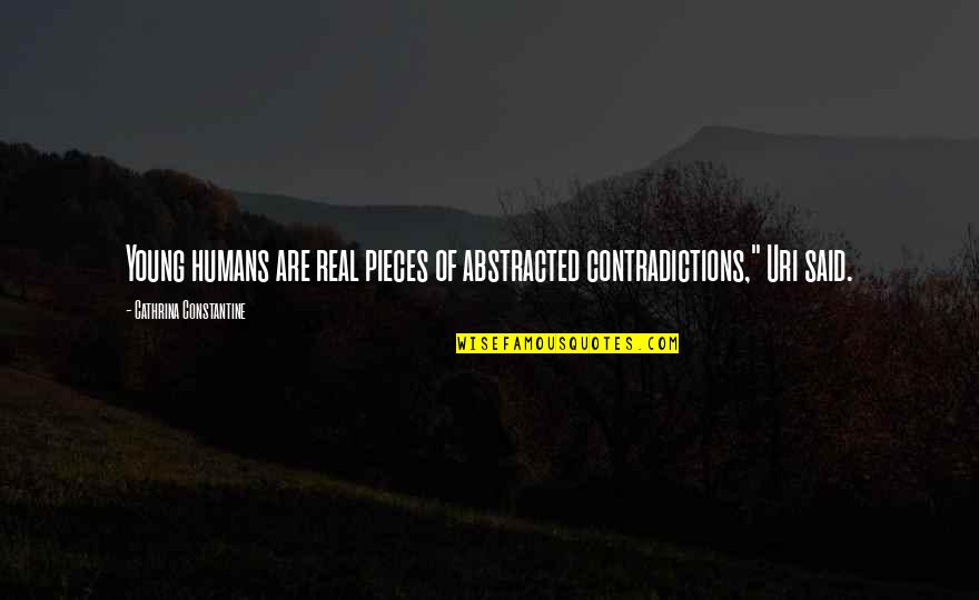 Uri's Quotes By Cathrina Constantine: Young humans are real pieces of abstracted contradictions,""