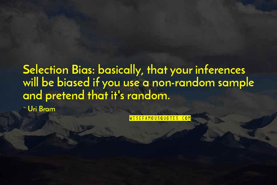 Uri's Quotes By Uri Bram: Selection Bias: basically, that your inferences will be