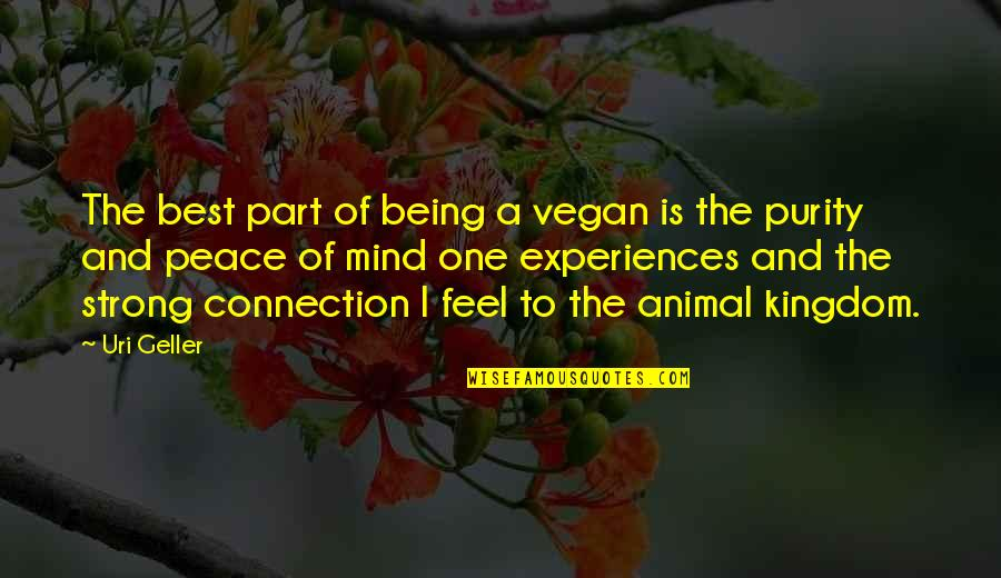 Uri's Quotes By Uri Geller: The best part of being a vegan is