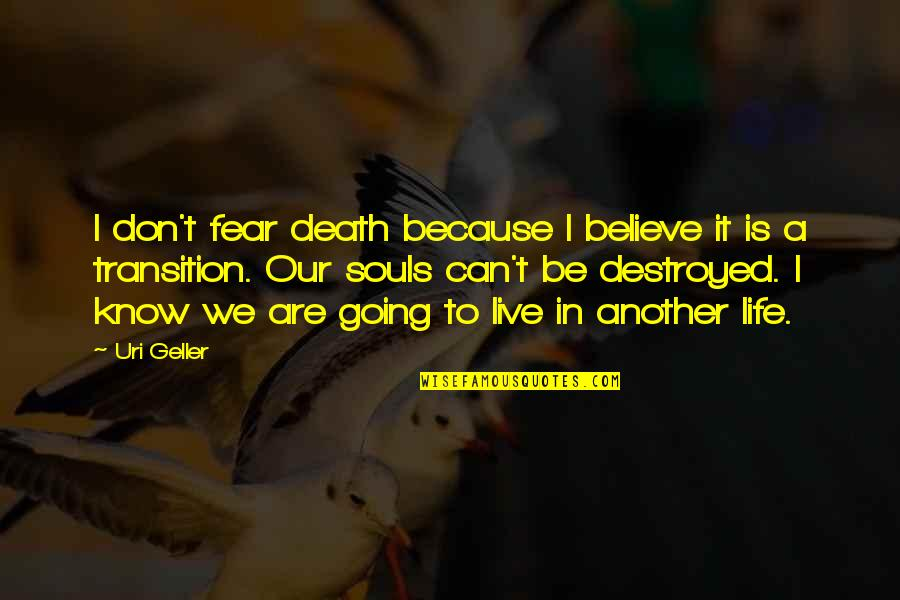 Uri's Quotes By Uri Geller: I don't fear death because I believe it
