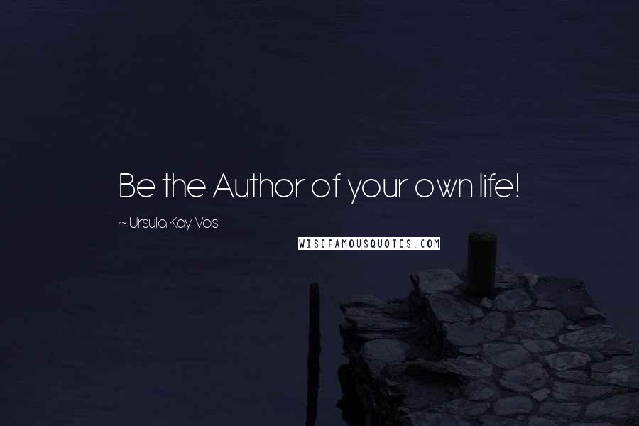 Ursula Kay Vos quotes: Be the Author of your own life!