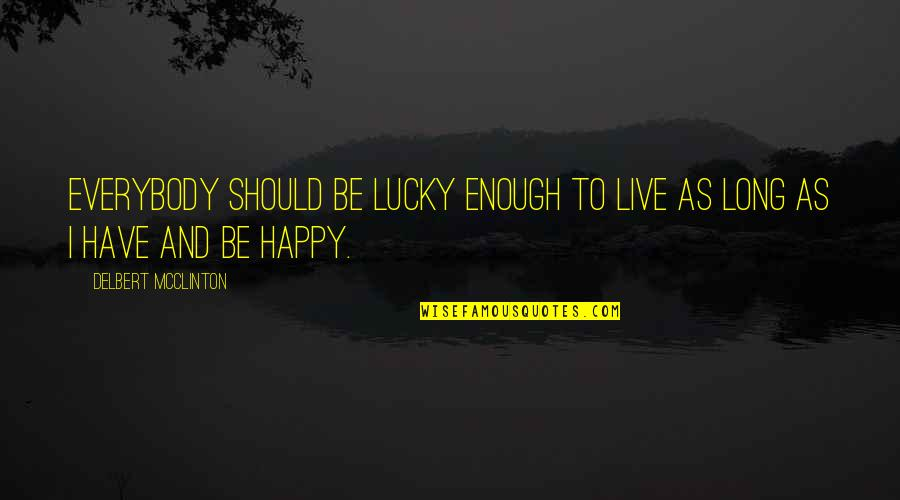 Uryuu Minene Quotes By Delbert McClinton: Everybody should be lucky enough to live as