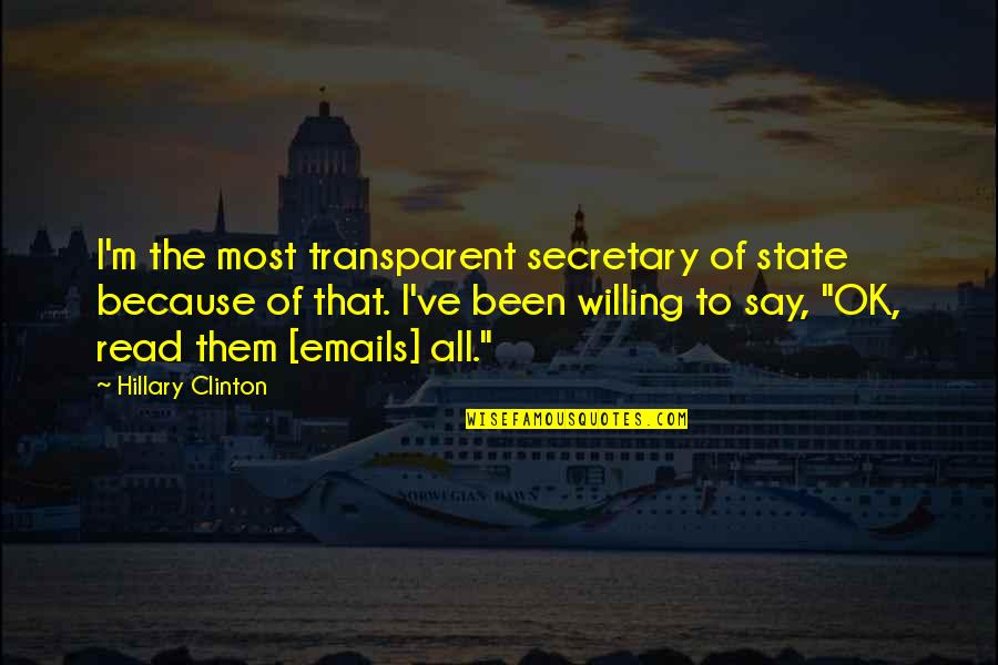 Uryuu Minene Quotes By Hillary Clinton: I'm the most transparent secretary of state because