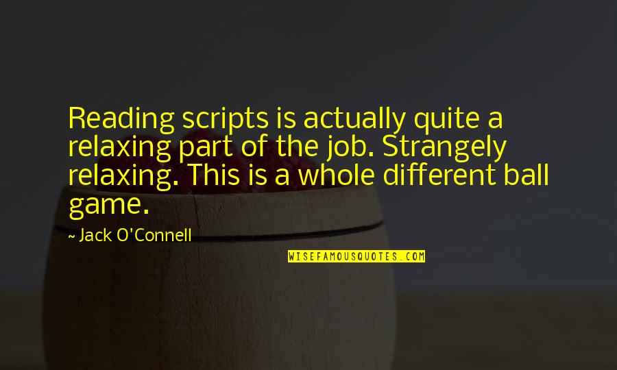 Uryuu Minene Quotes By Jack O'Connell: Reading scripts is actually quite a relaxing part