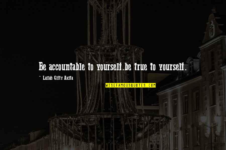Uryuu Minene Quotes By Lailah Gifty Akita: Be accountable to yourself.be true to yourself.