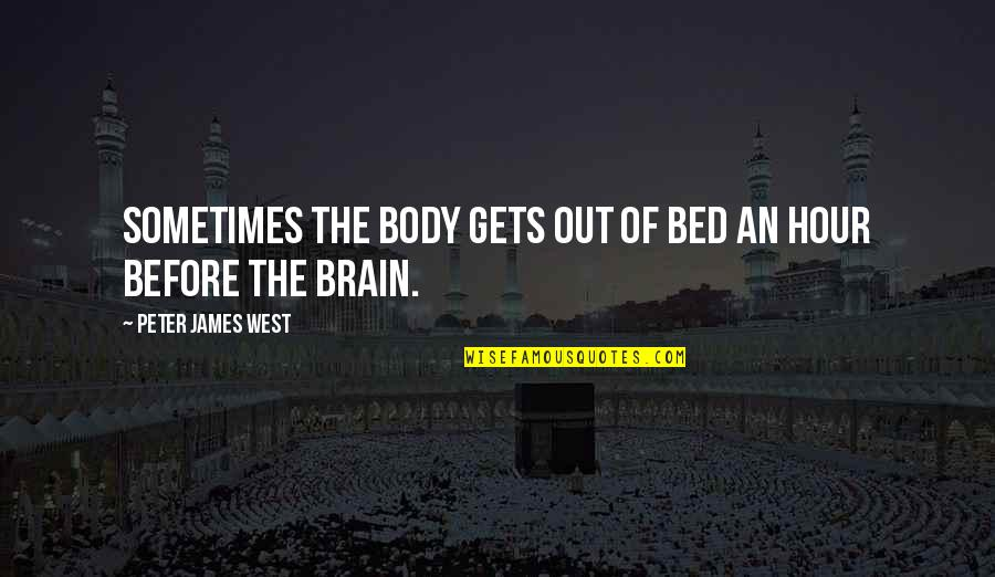 Uryuu Minene Quotes By Peter James West: Sometimes the body gets out of bed an