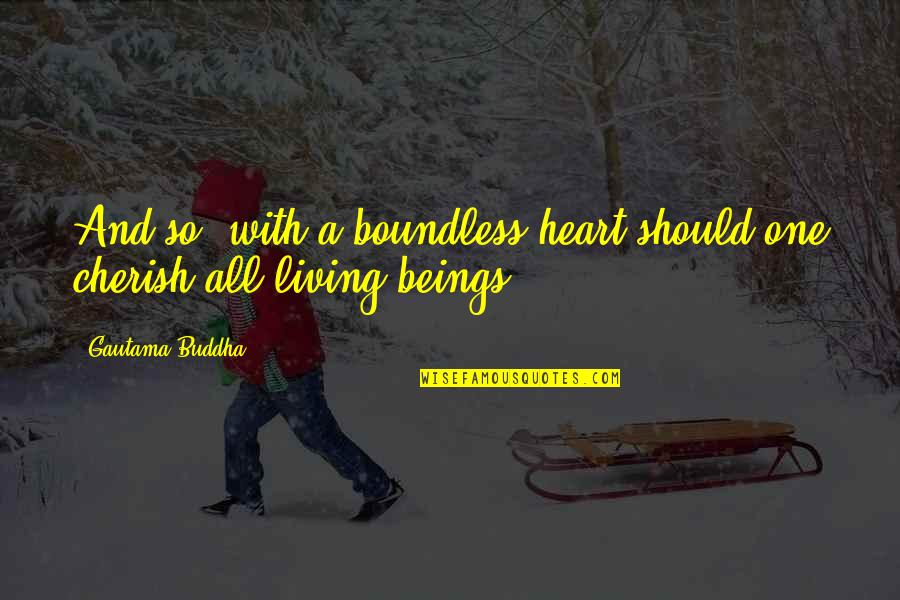 Us Air Force Retirement Quotes By Gautama Buddha: And so, with a boundless heart should one