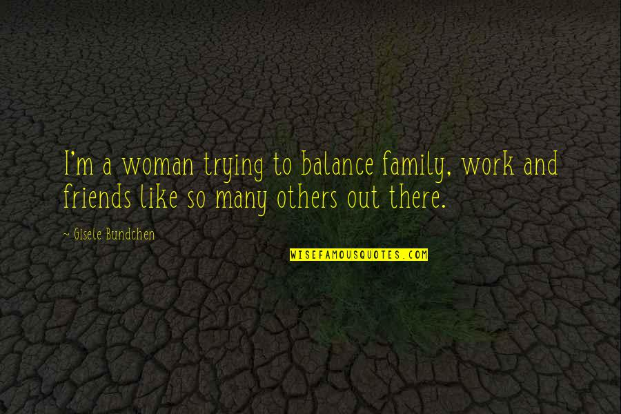 Us Air Force Retirement Quotes By Gisele Bundchen: I'm a woman trying to balance family, work