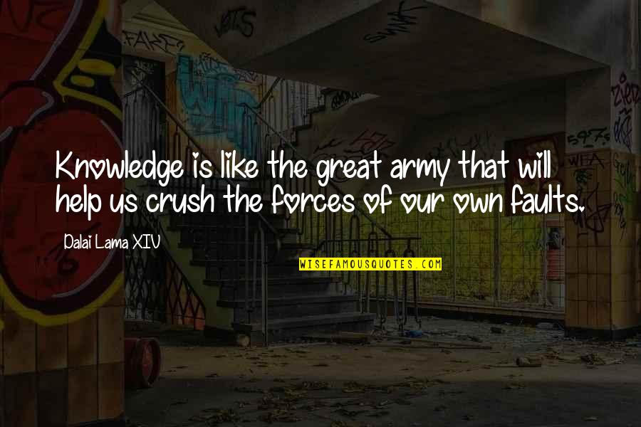 Us Army Quotes By Dalai Lama XIV: Knowledge is like the great army that will