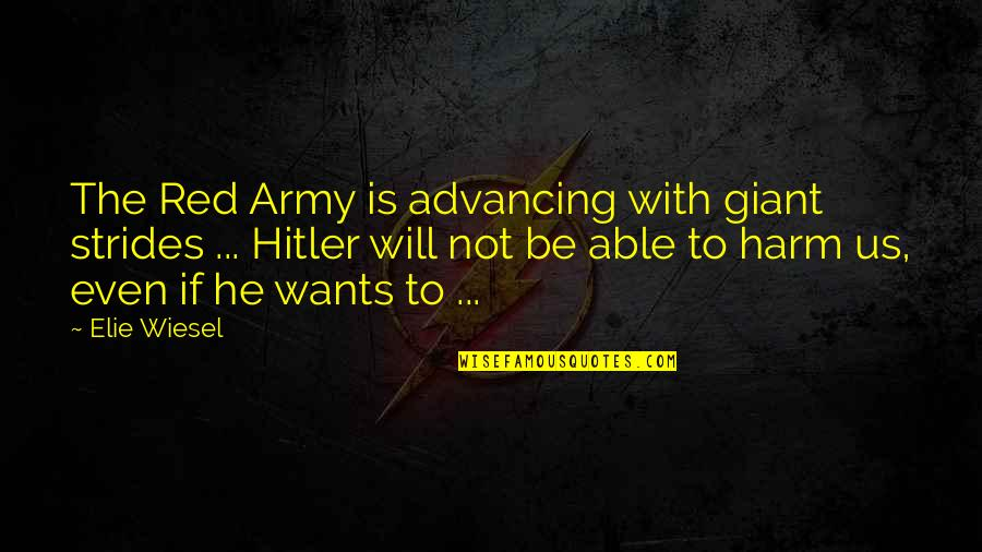 Us Army Quotes By Elie Wiesel: The Red Army is advancing with giant strides