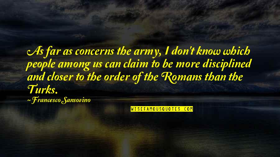 Us Army Quotes By Francesco Sansovino: As far as concerns the army, I don't