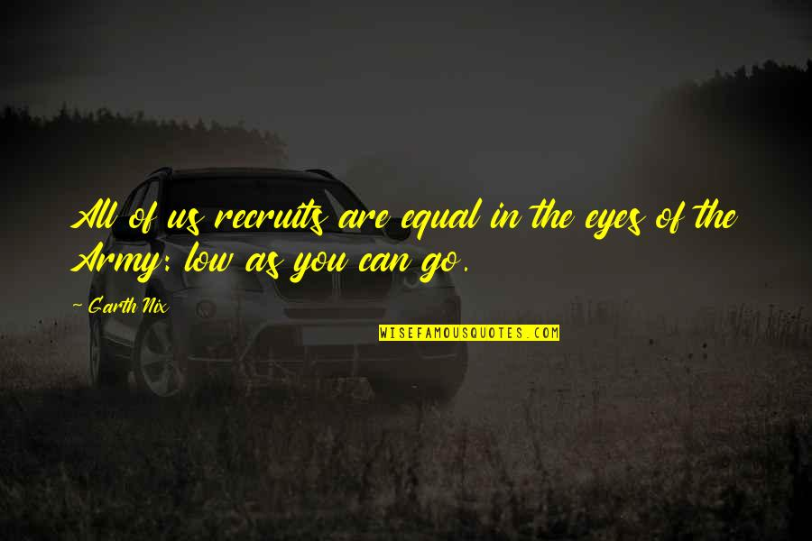 Us Army Quotes By Garth Nix: All of us recruits are equal in the