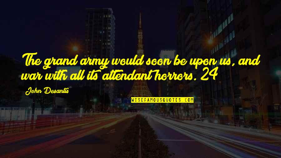 Us Army Quotes By John Desantis: The grand army would soon be upon us,