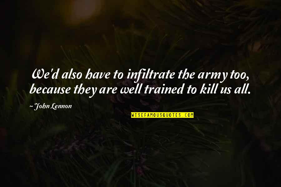 Us Army Quotes By John Lennon: We'd also have to infiltrate the army too,