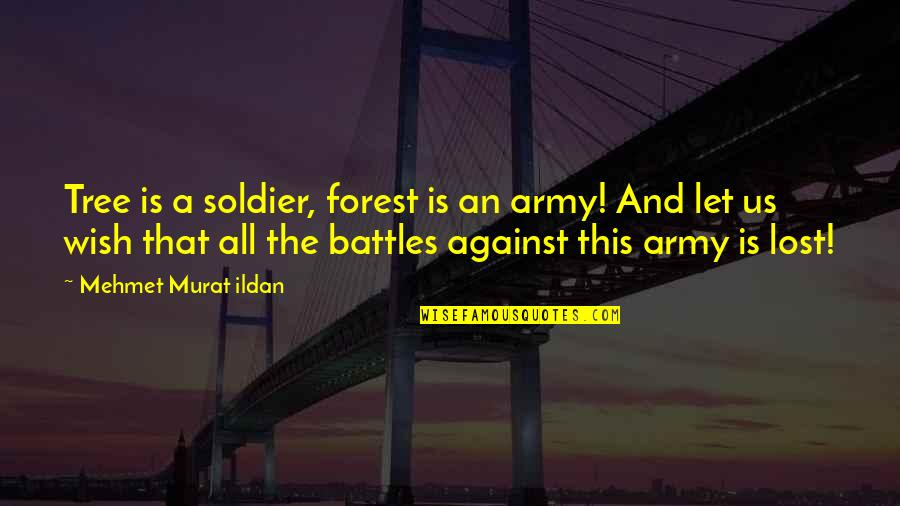 Us Army Quotes By Mehmet Murat Ildan: Tree is a soldier, forest is an army!