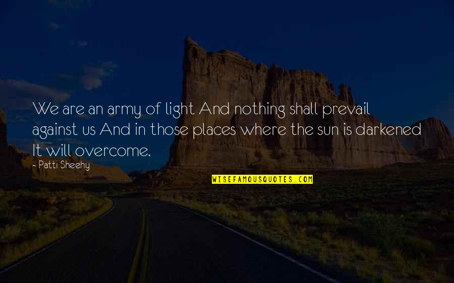 Us Army Quotes By Patti Sheehy: We are an army of light And nothing