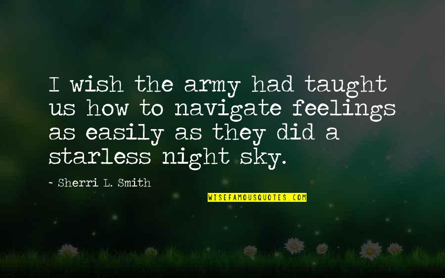 Us Army Quotes By Sherri L. Smith: I wish the army had taught us how