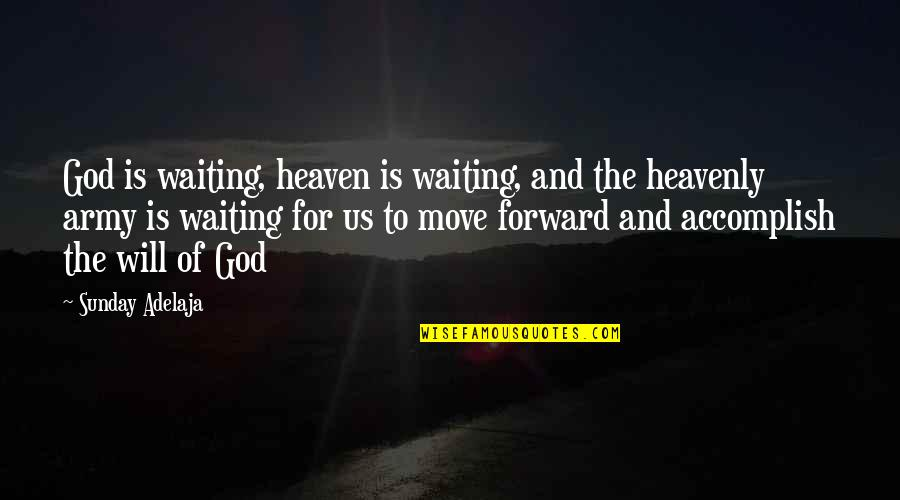 Us Army Quotes By Sunday Adelaja: God is waiting, heaven is waiting, and the