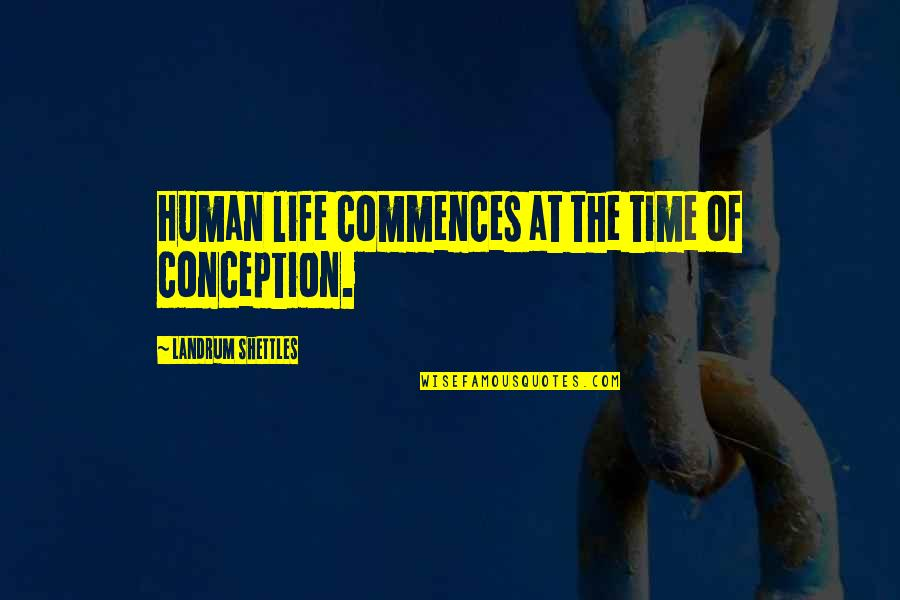 Us Marine Motto Quotes By Landrum Shettles: Human life commences at the time of conception.
