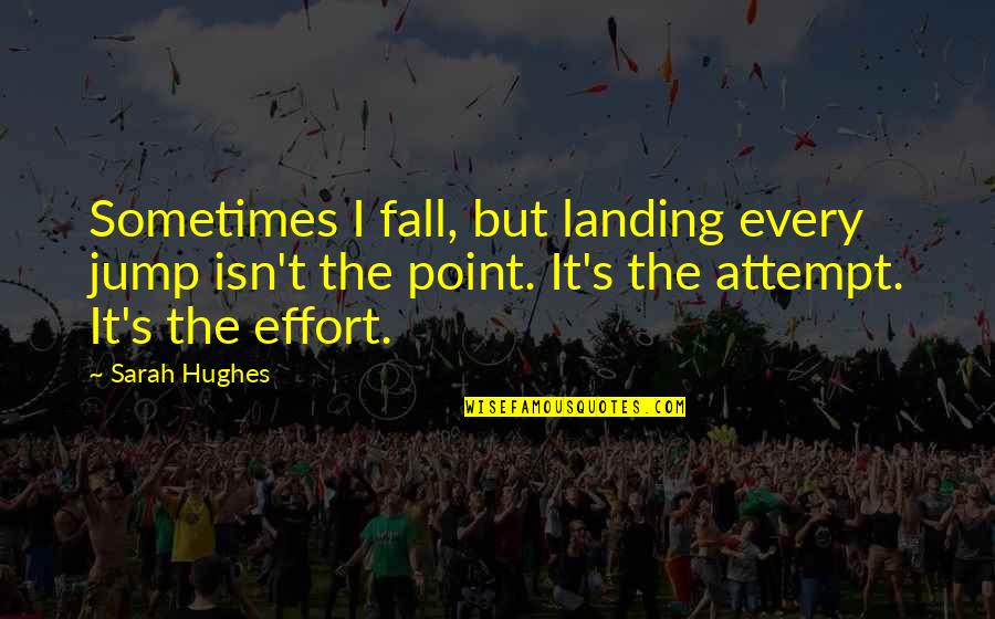 Us Marine Motto Quotes By Sarah Hughes: Sometimes I fall, but landing every jump isn't