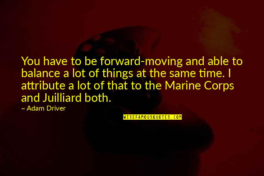 Us Marine Quotes By Adam Driver: You have to be forward-moving and able to
