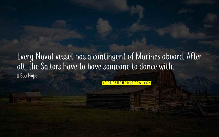 Us Marine Quotes By Bob Hope: Every Naval vessel has a contingent of Marines