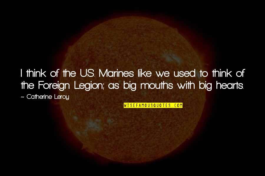 Us Marine Quotes By Catherine Leroy: I think of the U.S. Marines like we