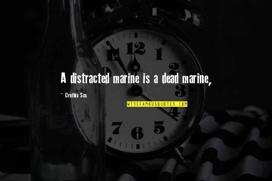 Us Marine Quotes By Cynthia Sax: A distracted marine is a dead marine,