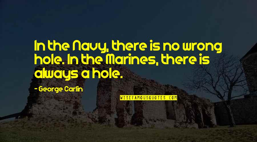 Us Marine Quotes By George Carlin: In the Navy, there is no wrong hole.