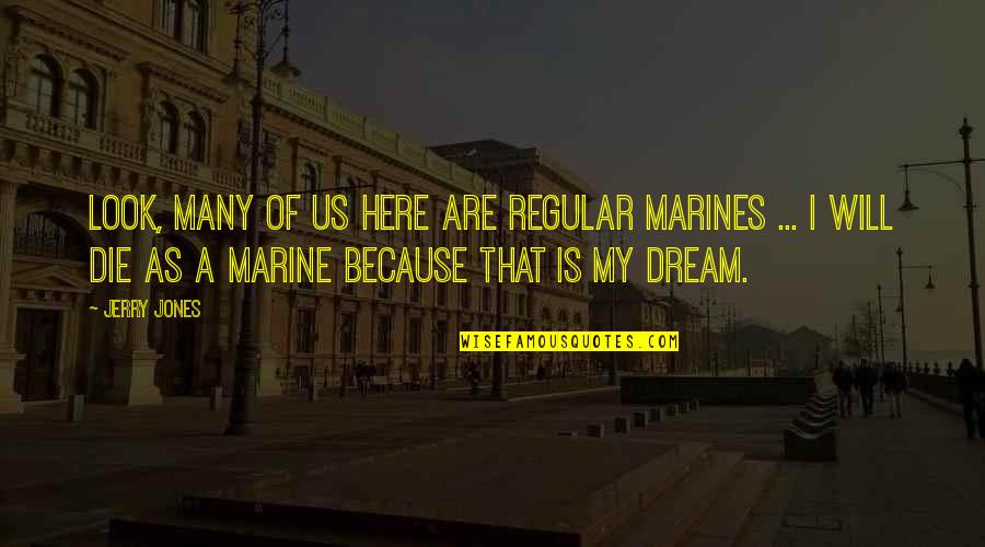 Us Marine Quotes By Jerry Jones: Look, many of us here are regular marines