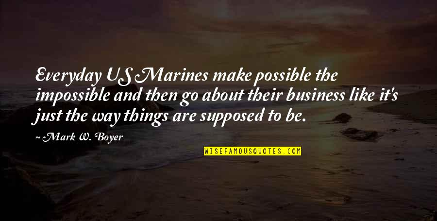 Us Marine Quotes By Mark W. Boyer: Everyday US Marines make possible the impossible and