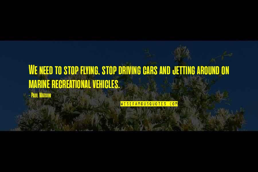Us Marine Quotes By Paul Watson: We need to stop flying, stop driving cars
