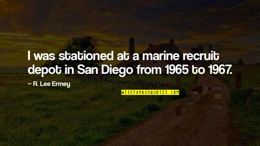 Us Marine Quotes By R. Lee Ermey: I was stationed at a marine recruit depot