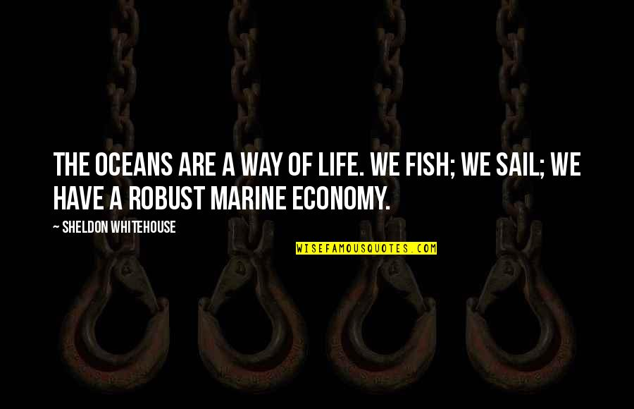 Us Marine Quotes By Sheldon Whitehouse: The oceans are a way of life. We