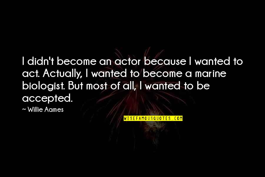 Us Marine Quotes By Willie Aames: I didn't become an actor because I wanted