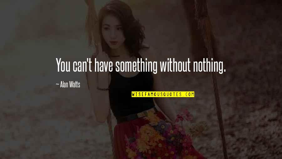 Us Presidents Christian Quotes By Alan Watts: You can't have something without nothing.