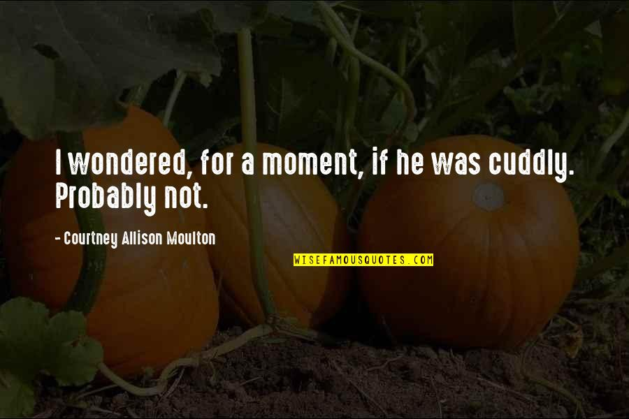 Us Presidents Christian Quotes By Courtney Allison Moulton: I wondered, for a moment, if he was
