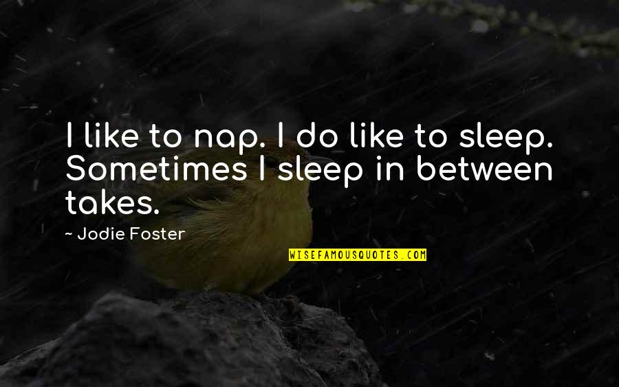 Us Presidents Christian Quotes By Jodie Foster: I like to nap. I do like to