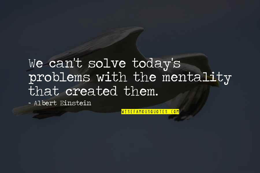 Us Vs Them Mentality Quotes By Albert Einstein: We can't solve today's problems with the mentality