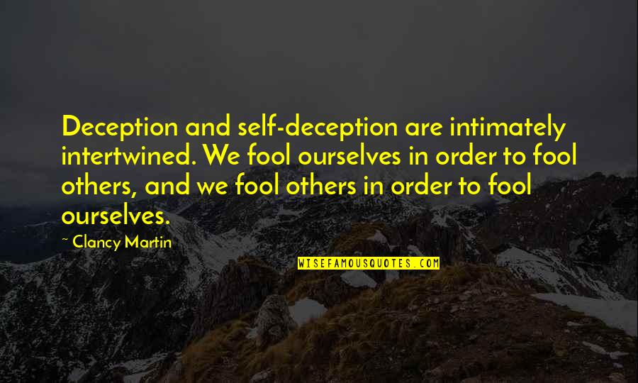 Us Vs Them Mentality Quotes By Clancy Martin: Deception and self-deception are intimately intertwined. We fool