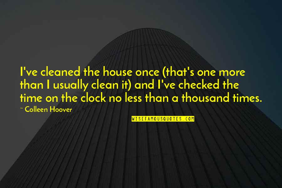 Us Vs Them Mentality Quotes By Colleen Hoover: I've cleaned the house once (that's one more