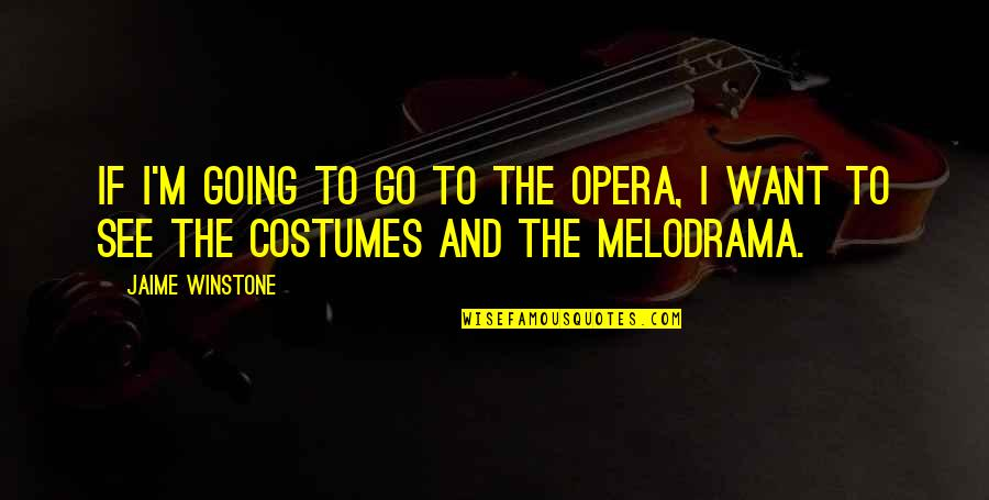 Us Vs Them Mentality Quotes By Jaime Winstone: If I'm going to go to the opera,
