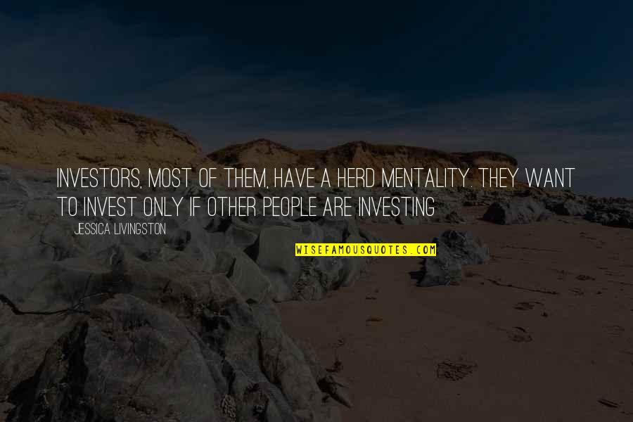 Us Vs Them Mentality Quotes By Jessica Livingston: Investors, most of them, have a herd mentality.