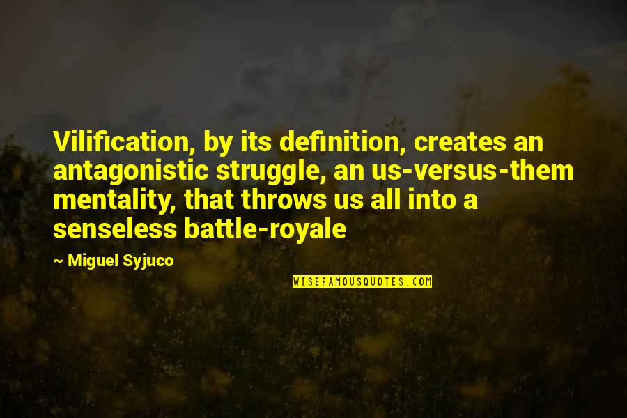 Us Vs Them Mentality Quotes By Miguel Syjuco: Vilification, by its definition, creates an antagonistic struggle,