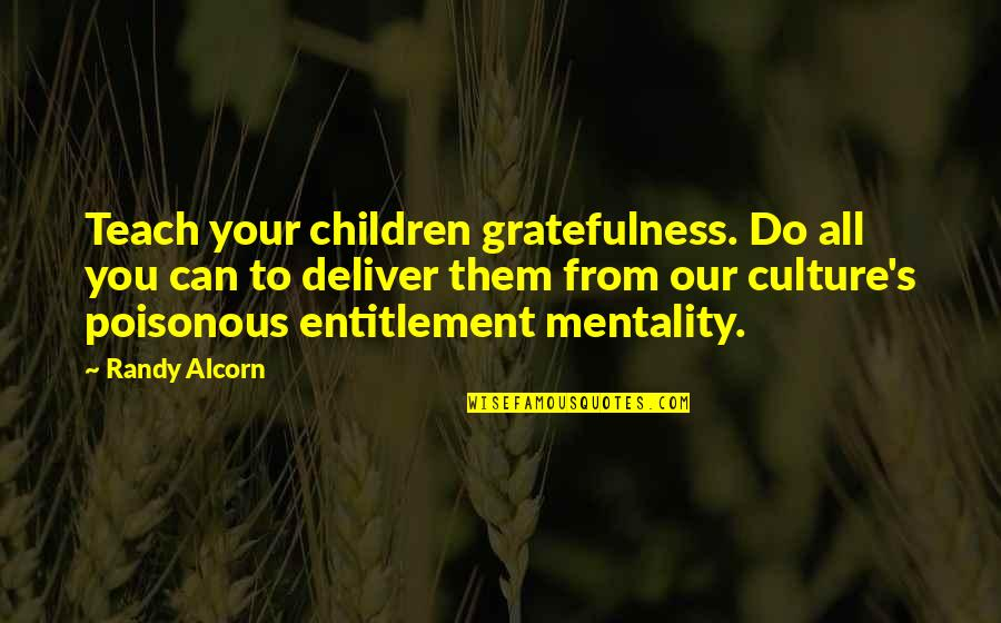 Us Vs Them Mentality Quotes By Randy Alcorn: Teach your children gratefulness. Do all you can