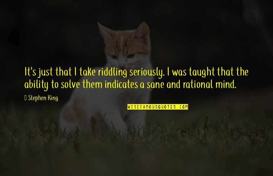 Us Vs Them Mentality Quotes By Stephen King: It's just that I take riddling seriously. I