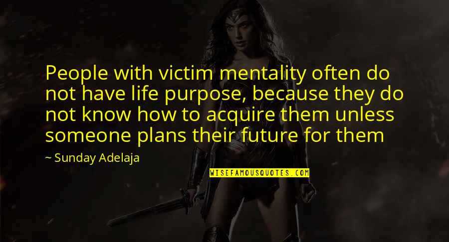 Us Vs Them Mentality Quotes By Sunday Adelaja: People with victim mentality often do not have