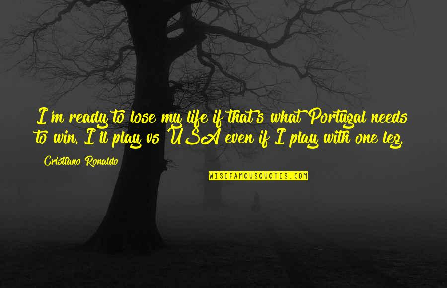 Usa Vs Portugal Quotes By Cristiano Ronaldo: I'm ready to lose my life if that's